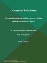 Concerns Of Balochistan: Effects And Implications On Federation Of Pakistan (Baluchistan, Pakistan) (Essay)