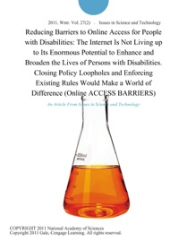 REDUCING BARRIERS TO ONLINE ACCESS FOR PEOPLE WITH DISABILITIES: THE INTERNET IS NOT LIVING UP TO ITS ENORMOUS POTENTIAL TO ENHANCE AND BROADEN THE LIVES OF PERSONS WITH DISABILITIES. CLOSING POLICY LOOPHOLES AND ENFORCING EXISTING RULES WOULD MAKE A WORL