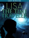 Lisa The Time Traveler An Exciting Mystery Story For Children Ages 9-12