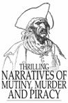 Thrilling Narratives Of Mutiny Murder And Piracy