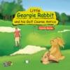 Little Georgie Rabbit And His Golf Course Antics