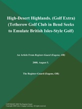 High-Desert Highlands (Golf Extra) (Tetherow Golf Club in Bend Seeks to Emulate British Isles-Style Golf)