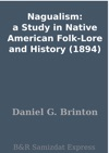 Nagualism A Study In Native American Folk-Lore And History 1894