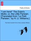I Am Here The Dukes Motto Or The Little Parisian Translated From Le Petit Parisien By H Ll Williams