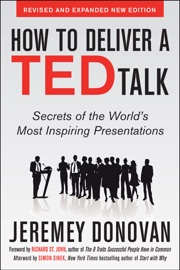 How to Deliver a TED Talk: Secrets of the Worlds Most Inspiring Presentations, revised and expanded new edition, with a foreword by Richard St. John and an afterword by Simon Sinek