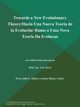 Towards A New Evolutionary Theory/Hacia Una Nueva Teoria De La Evoluciin/ Rumo A Uma Nova Teoria Da Evolucao