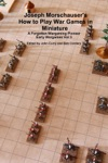 Joseph Morschausers How To Play War Games In Miniature