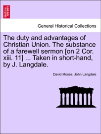 The Duty And Advantages Of Christian Union The Substance Of A Farewell Sermon On 2 Cor Xiii 11 Taken In Short Hand By J Langdale
