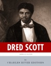 American Legends The Life Of Dred Scott And The Dred Scott Decision