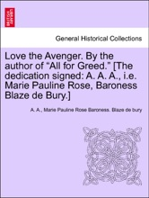 """Love The Avenger. By The Author Of """"All For Greed."""" [The Dedication Signed: A. A. A., I.e. Marie Pauline Rose, Baroness Blaze De Bury.] Vol. I."""