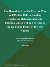 The Honest Referee The U.S. Can Play An Effective Role In Building Confidence Between India And Pakistan Which Will Be A Service To The 1.2 Billion People Of The Two Nations