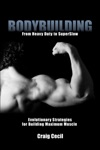 Bodybuilding From Heavy Duty To SuperSlow