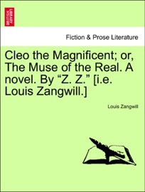 Cleo The Magnificent Or The Muse Of The Real A Novel By Z Z I E Louis Zangwill