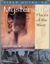 Field Guide To Mysterious Places Of The West