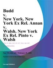Budd v. New York. New York Ex Rel. Annan v. Walsh. New York Ex Rel. Pinto v. Walsh.