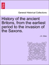 History of the ancient Britons, from the earliest period to the invasion of the Saxons.