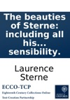 The Beauties Of Sterne Including All His Pathetic Tales And Most Distinguished Observations On Life Selected For The Heart Of Sensibility