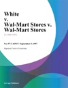 White V Wal-Mart Stores V Wal-Mart Stores