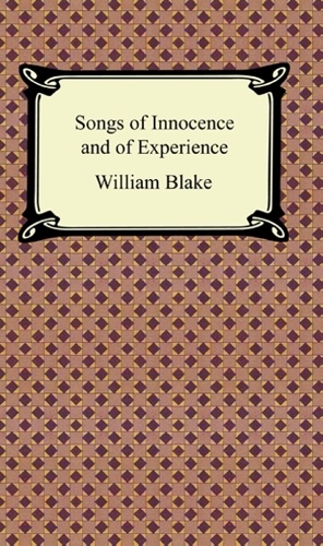 a review of william blakes songs of innocence and songs of experience Songs of innocence introduction piping down the valleys wild, piping songs of pleasant glee, on a cloud i saw a child, and he laughing said to me.