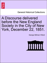 A Discourse delivered before the New England Society in the City of New York, December 22, 1851.
