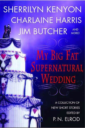 P. N. Elrod, Sherrilyn Kenyon, Charlaine Harris, L. A. Banks, Jim Butcher, Rachel Caine, Esther M. Friesner, Lori Handeland & Susan Krinard - My Big Fat Supernatural Wedding