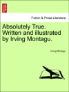 Absolutely True Written And Illustrated By Irving Montagu