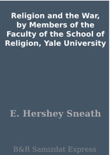 Religion And The War, By Members Of The Faculty Of The School Of Religion, Yale University