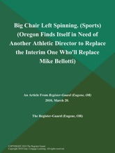 Big Chair Left Spinning (Sports) (Oregon Finds Itself in Need of Another Athletic Director to Replace the Interim One Who'll Replace Mike Bellotti)