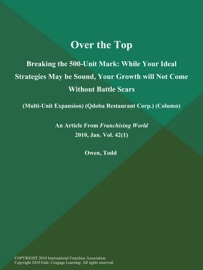 Over The Top Breaking The 500 Unit Mark While Your Ideal Strategies May Be Sound Your Growth Will Not Come Without Battle Scars Multi Unit Expansion Qdoba Restaurant Corp Column