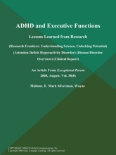ADHD And Executive Functions: Lessons Learned From Research (Research Frontiers: Understanding Science, Unlocking Potential) (Attention Deficit Hyperactivity Disorder) (Disease/Disorder Overview) (Clinical Report)