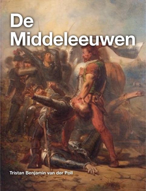 De Middeleeuwen By Tristan Benjamin Van Der Poll On Apple Books