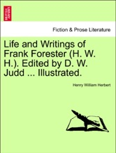 Life and Writings of Frank Forester (H. W. H.). Edited by D. W. Judd ... Illustrated. Two Volumes in One