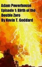 Adam Powerhouse Episode 1: Birth of the Double Zero