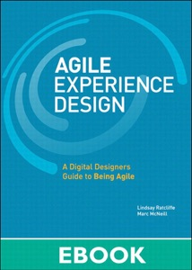 Agile Experience Design: A Digital Designer's Guide to Agile, Lean, and Continuous da Lindsay Ratcliffe & Marc McNeill