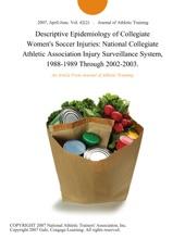 Descriptive Epidemiology Of Collegiate Women's Soccer Injuries: National Collegiate Athletic Association Injury Surveillance System, 1988-1989 Through 2002-2003.