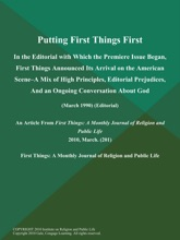 Putting First Things First: In The Editorial With Which The Premiere Issue Began, First Things Announced Its Arrival On The American Scene--a Mix Of High Principles, Editorial Prejudices, And An Ongoing Conversation About God (March 1990) (Editorial)