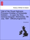 Visit Of Her Royal Highness Princess Christian Of Schleswig-Holstein  To Open The New General Hospital Wednesday 7th July 1897 Official Programme