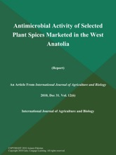 Antimicrobial Activity Of Selected Plant Spices Marketed In The West Anatolia (Report)