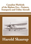 Canadian Warbirds Of The Biplane Era - Trainers Transports And Utility Aircraft