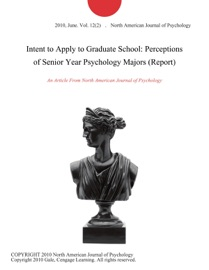 INTENT TO APPLY TO GRADUATE SCHOOL: PERCEPTIONS OF SENIOR YEAR PSYCHOLOGY MAJORS (REPORT)