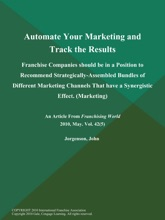 Automate Your Marketing and Track the Results: Franchise Companies should be in a Position to Recommend Strategically-Assembled Bundles of Different Marketing Channels That have a Synergistic Effect (Marketing)