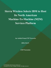 SIERRA WIRELESS SELECTS IBM TO HOST ITS NORTH AMERICAN MACHINE-TO-MACHINE (M2M) SERVICES PLATFORM