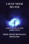 I Just Need My Fix Gods Manual For Addictions