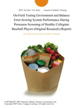 On-Field Testing Environment And Balance Error-Scoring System Performance During Preseason Screening Of Healthy Collegiate Baseball Players (Original Research) (Report)