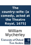 The Countrywife A Comedy Acted At The Theatre Royal 1675