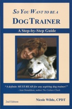 By nicole wilde so you want to be a dog trainer: a step-by-step.