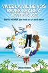 Vivez la vie de vos rêves grâce à votre blog