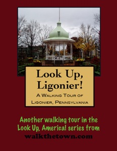 A Walking Tour of Ligonier, Pennsylvania
