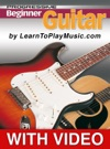 Beginner Guitar - Progressive Lessons Enhanced With Video