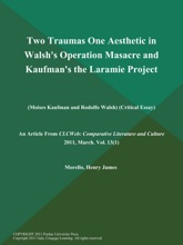 Two Traumas One Aesthetic in Walsh's Operation Masacre and Kaufman's the Laramie Project (Moises Kaufman and Rodolfo Walsh) (Critical Essay)